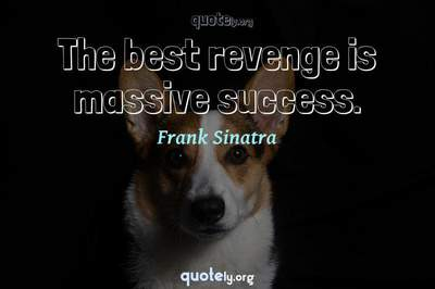 Photo Quote of The best revenge is massive success.