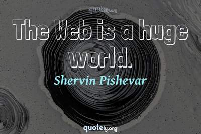 Photo Quote of The Web is a huge world.