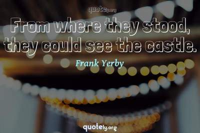 Photo Quote of From where they stood, they could see the castle.