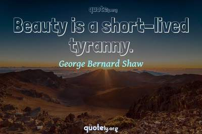 Photo Quote of Beauty is a short-lived tyranny.