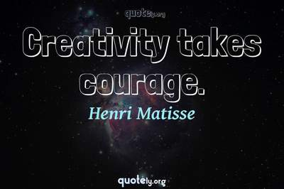 Photo Quote of Creativity takes courage.