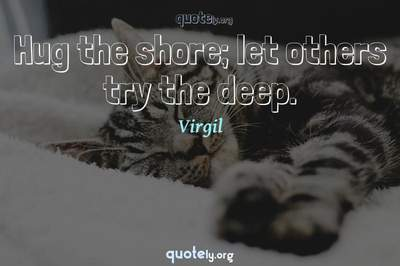 Photo Quote of Hug the shore; let others try the deep.