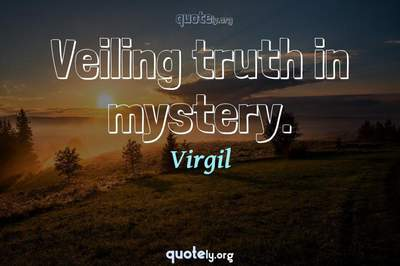 Photo Quote of Veiling truth in mystery.