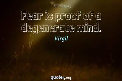 Photo Quote of Fear is proof of a degenerate mind.