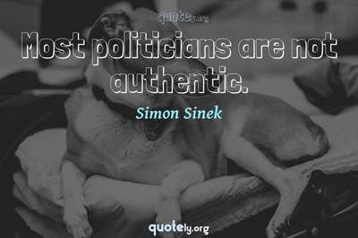 Photo Quote of Most politicians are not authentic.
