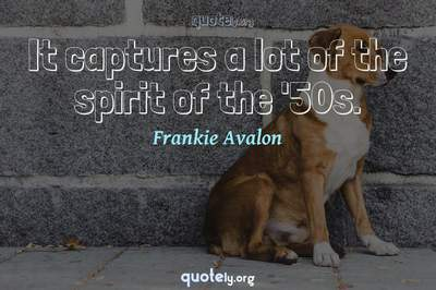 Photo Quote of It captures a lot of the spirit of the '50s.