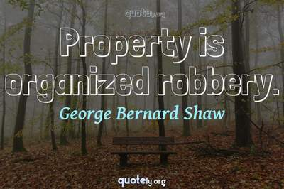 Photo Quote of Property is organized robbery.