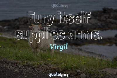 Photo Quote of Fury itself supplies arms.