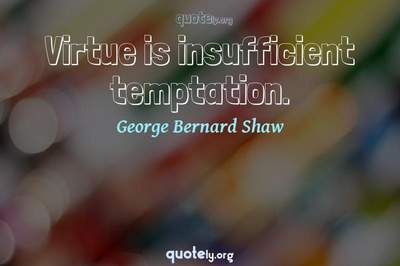 Photo Quote of Virtue is insufficient temptation.