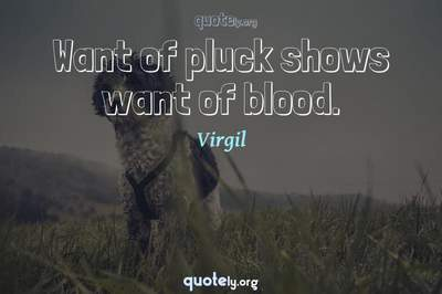 Photo Quote of Want of pluck shows want of blood.