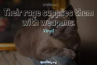 Photo Quote of Their rage supplies them with weapons.