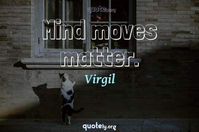 Photo Quote of Mind moves matter.