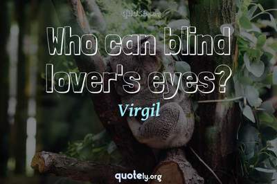 Photo Quote of Who can blind lover's eyes?