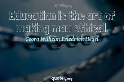 Photo Quote of Education is the art of making man ethical.