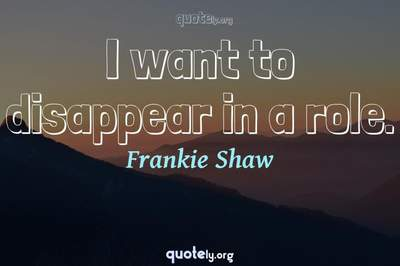 Photo Quote of I want to disappear in a role.