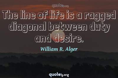 Photo Quote of The line of life is a ragged diagonal between duty and desire.