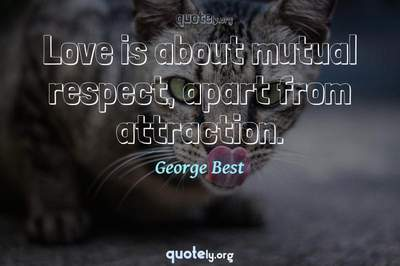 Photo Quote of Love is about mutual respect, apart from attraction.