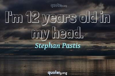 Photo Quote of I'm 12 years old in my head.