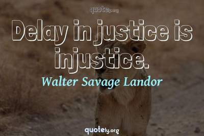 Photo Quote of Delay in justice is injustice.