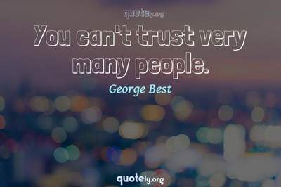 Photo Quote of You can't trust very many people.