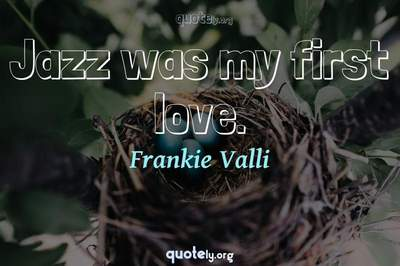 Photo Quote of Jazz was my first love.