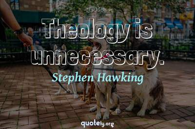 Photo Quote of Theology is unnecessary.