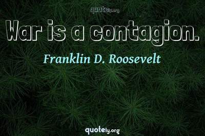 Photo Quote of War is a contagion.