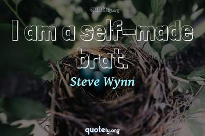 Photo Quote of I am a self-made brat.