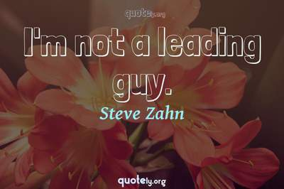 Photo Quote of I'm not a leading guy.