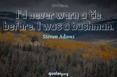 Photo Quote of I'd never worn a tie before. I was a bushman.