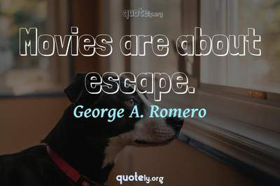 Photo Quote of Movies are about escape.