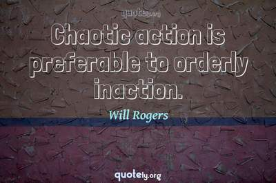 Photo Quote of Chaotic action is preferable to orderly inaction.