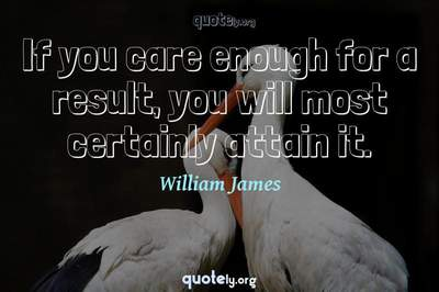 Photo Quote of If you care enough for a result, you will most certainly attain it.