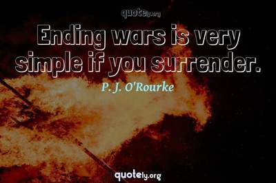 Photo Quote of Ending wars is very simple if you surrender.