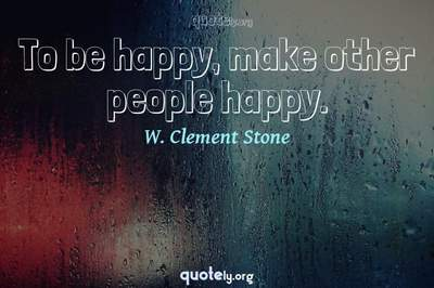 Photo Quote of To be happy, make other people happy.