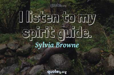 Photo Quote of I listen to my spirit guide.