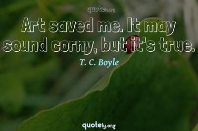 Photo Quote of Art saved me. It may sound corny, but it's true.