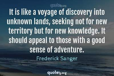 Photo Quote of It is like a voyage of discovery into unknown lands, seeking not for new territory but for new knowledge. It should appeal to those with a good sense of adventure.