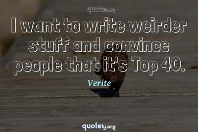 Photo Quote of I want to write weirder stuff and convince people that it's Top 40.