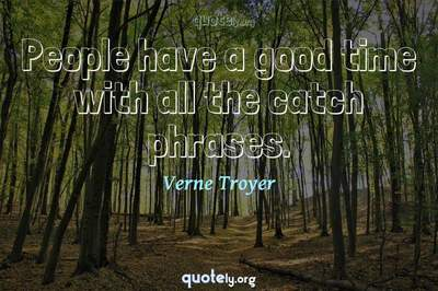 Photo Quote of People have a good time with all the catch phrases.