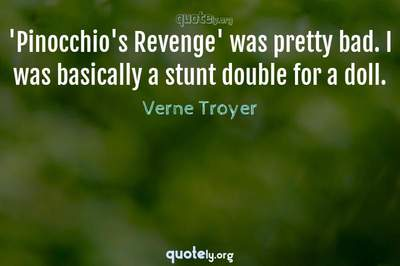Photo Quote of 'Pinocchio's Revenge' was pretty bad. I was basically a stunt double for a doll.