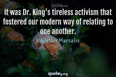 Photo Quote of It was Dr. King's tireless activism that fostered our modern way of relating to one another.