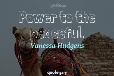 Photo Quote of Power to the peaceful.