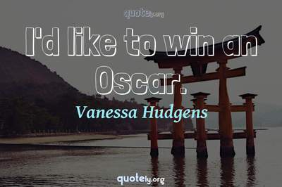 Photo Quote of I'd like to win an Oscar.