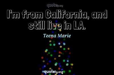 Photo Quote of I'm from California, and still live in LA.
