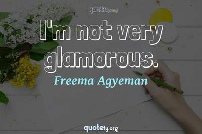 Photo Quote of I'm not very glamorous.