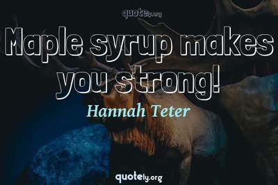Photo Quote of Maple syrup makes you strong!