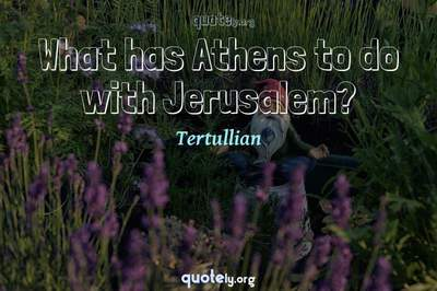 Photo Quote of What has Athens to do with Jerusalem?