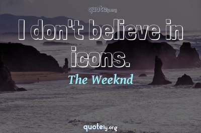 Photo Quote of I don't believe in icons.