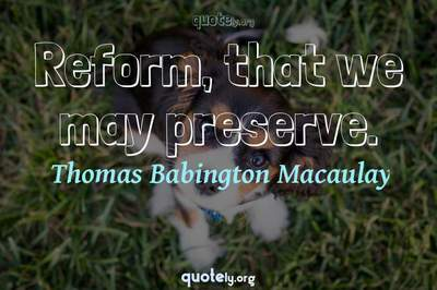 Photo Quote of Reform, that we may preserve.
